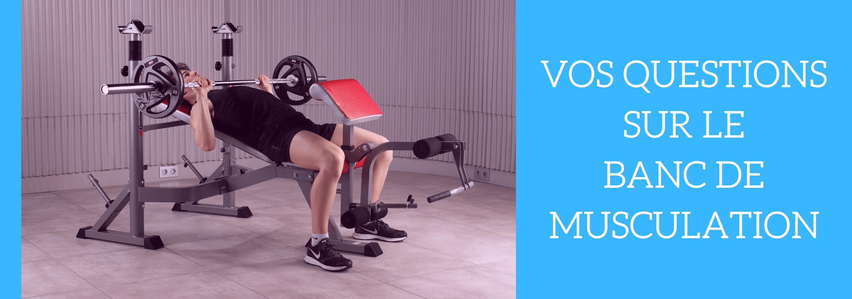 questions sur banc de musculation